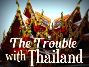 1. The Trouble with Thailand