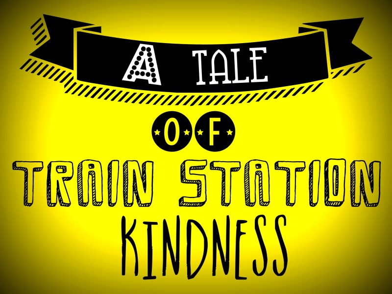 21. A Tale of Train Station Kindness